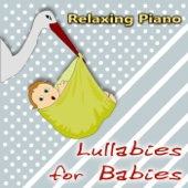 Relaxing Piano Lullabies for Babies – Soothing Sounds for Newborn, Baby Sleep Aid, Soft Music to Relax for Toddlers, Cure for Baby Sleep