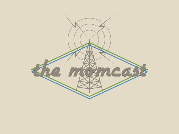 The MomCast Episodes – The MomCast
