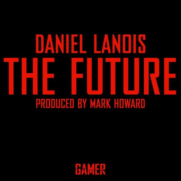 The Future - Single | Daniel Lanois