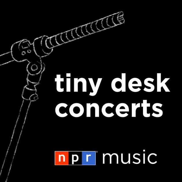 Tiny Desk Concerts Video By Npr On Apple Podcasts