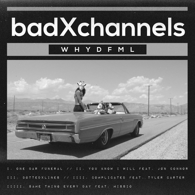 badXchannels - WHYDFML [EP] (2016)