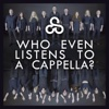Who Even Listens to a Cappella? - Single