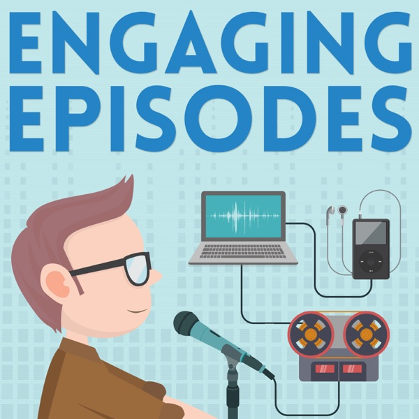 Series 6: Engaging Episodes - Creating Powerful Podcast Content