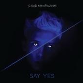 Dawid Kwiatkowski - Say Yes (Radio Edit) artwork