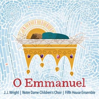 O Emmanuel – J.J. Wright, Notre Dame Children's Choir & Fifth House Ensemble