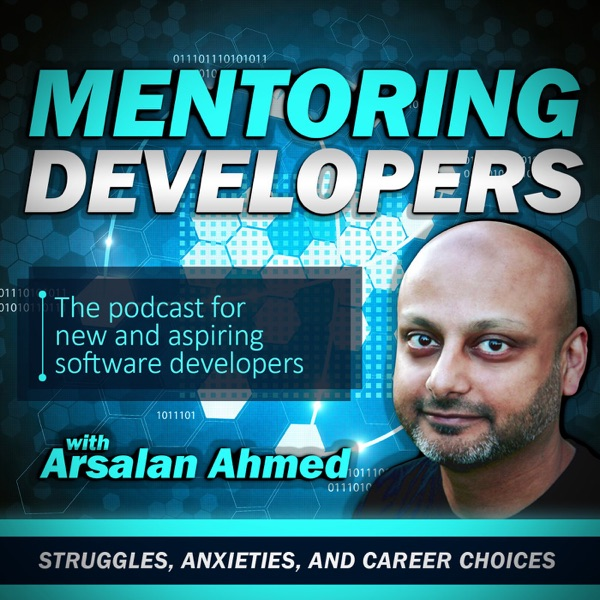 The Mentoring Developers Podcast with Arsalan Ahmed: Interviews with mentors and apprentices | Career and Technical Advice | Di