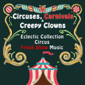 Circuses, Carnivals & Creepy Clowns: An Eclectic Collection of Circus & Freak Show Music