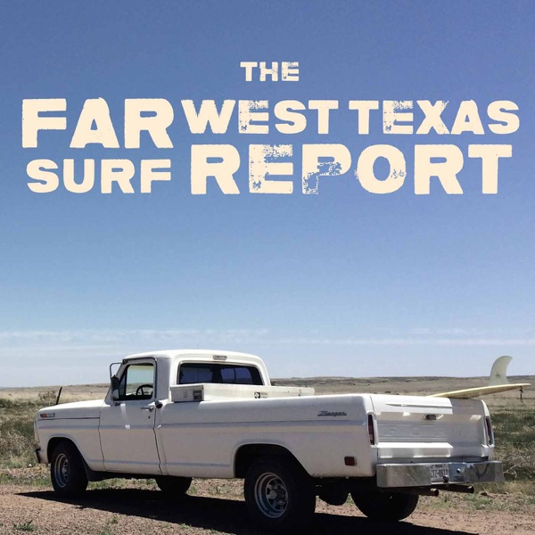 The Far West Texas Surf Report from Marfa Public Radio
