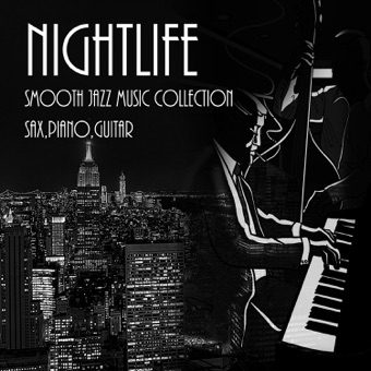 Nightlife & Smooth Jazz Music Collection: Sax, Piano, Guitar, Romatic Evening, Jazz Instrumental Session, Restaurant Music, Jazz Club, Total Relax for Lovers, Sexual Jazz Vibration for Intimate Moments – Various Artists