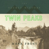 Mark Frost - The Secret History of Twin Peaks (Unabridged)  artwork