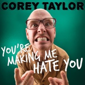 Corey Taylor - You're Making Me Hate You: A Cantankerous Look at the Common Misconception That Humans Have Any Common Sense Left (Unabridged)  artwork