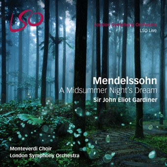 Mendelssohn: A Midsummer Night's Dream – London Symphony Orchestra, Monteverdi Choir & Sir John Eliot Gardiner