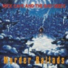 Murder Ballads (2011 Remastered Version), Nick Cave & The Bad Seeds