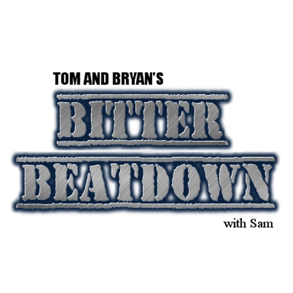 Tom and Bryan's Bitter Beatdown with Sam