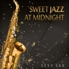 Sweet Jazz at Midnight: Sexy Sax, Cool Instrumental Music for Romantic Saturday Night Fever, Relaxing Summer Jazz Collection