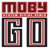 Go (System Divine Remix) - Single, Moby