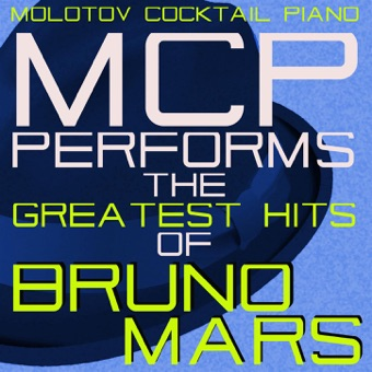 MCP Performs the Greatest Hits of Bruno Mars – Molotov Cocktail Piano