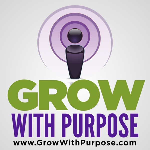 Grow with Purpose Podcast