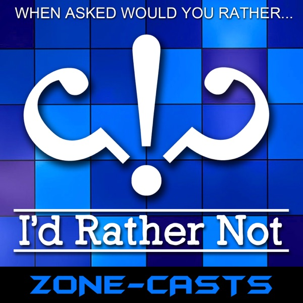 Zone-casts: I'd Rather Not
