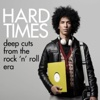 Hard Times - Deep Cuts from the Rock 'n' Roll Era