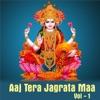 Aaj Tera Jagrata Maa Vol 1