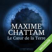 Le Cœur de la Terre (Autre Monde 3) - Maxime Chattam