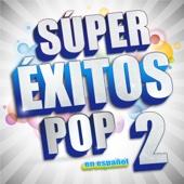 Súper Éxitos Pop en Español 2 - Varios Artistas