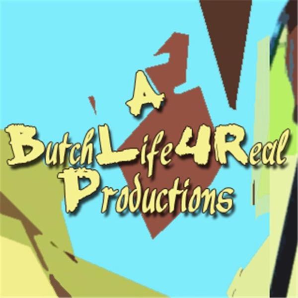 a Butch-Life-4Real Productions