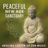 Peaceful New Age Sanctuary: Healing Centre of Zen Music, Peaceful Mind, Zen Music for Mindfulness Meditation, Concentrarion Improvement, Soothing Spa Massage, Natural Sleep Therapy