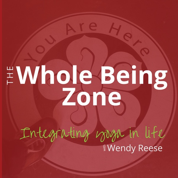 The Whole Being Zone: integrating and living yoga off the mat | wisdom for being whole, conscious, intentionally optimal