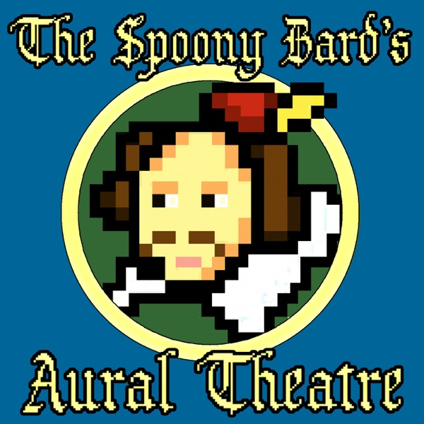 The Spoony Bard's Aural Theatre
