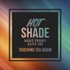 Hot Shade & Mike ft. Per... - Touching You Again