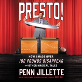 Penn Jillette - Presto!: How I Made over 100 Pounds Disappear and Other Magical Tales (Unabridged)  artwork