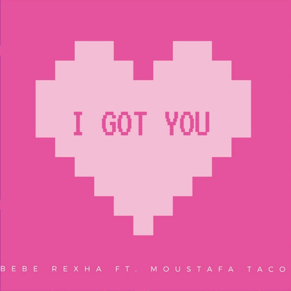 Bebe Rexha - I Got You (feat. Moustafa Taco) - Single [iTunes Plus AAC M4A] (2016)