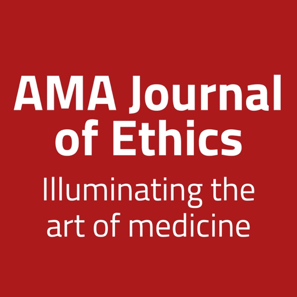 AMA Journal of Ethics Podcast