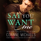 Corinne Michaels - Say You Want Me (Unabridged)  artwork