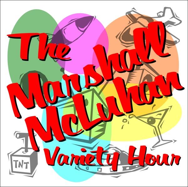 The Marshall McLuhan Variety Hour