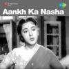 Aankh Ka Nasha