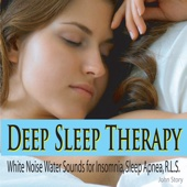 Deep Sleep Therapy: White Noise Water Sounds for Insomnia, Sleep Apnea, R.L.S.
