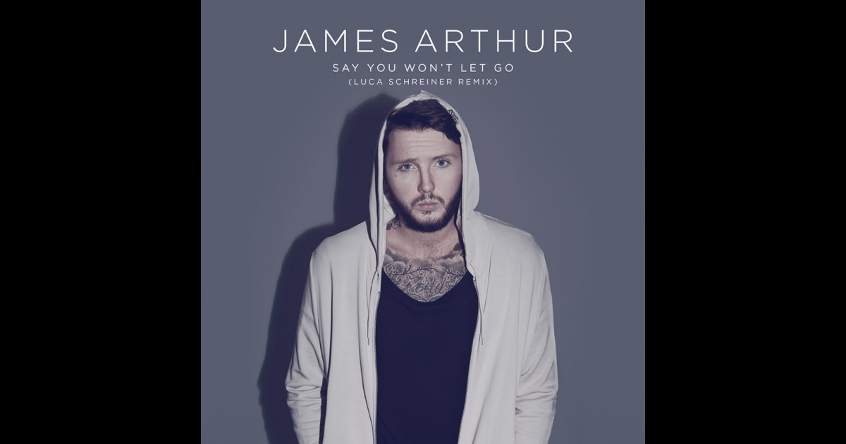 Say You Won't Let Go (Luca Schreiner Remix) - Single by James Arthur ...