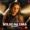 Bol Do Na Zara - Acoustic