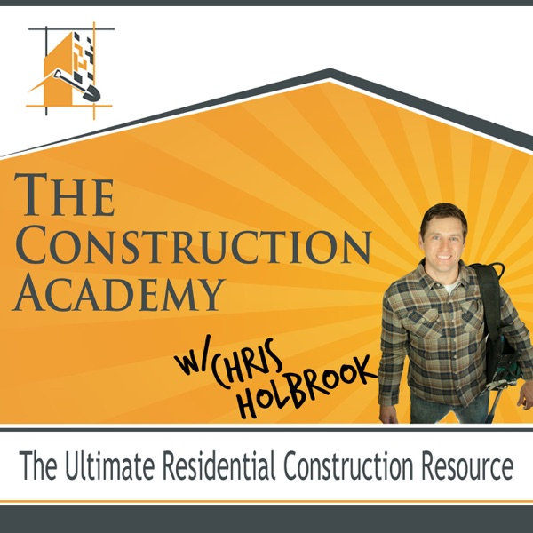 The Construction Academy - Your Ultimate Residential Construction Podcast