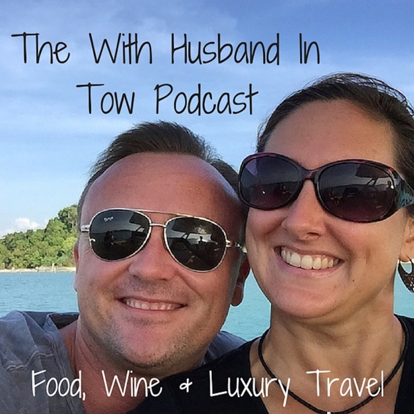The With Husband In Tow Podcast: Adventures in Food, Wine & Luxury Travel
