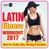 Latin Fitness Workout 2017 (Ideal for Cardio, Gym, Running & Aerobics)