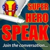 Super Hero Speak – Superhero Podcast