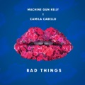Camila Cabello, Machine Gun Kelly Bad Things