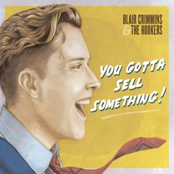 You Gotta Sell Something – Blair Crimmins and The Hookers