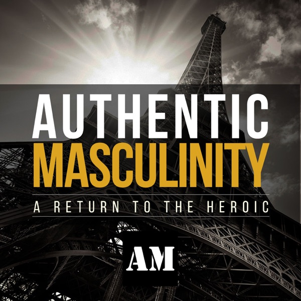 The Authentic Masculinity Podcast