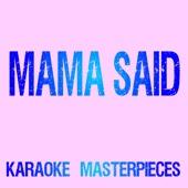 Mama Said (Originally Performed by Lukas Graham) [Karaoke Version]
