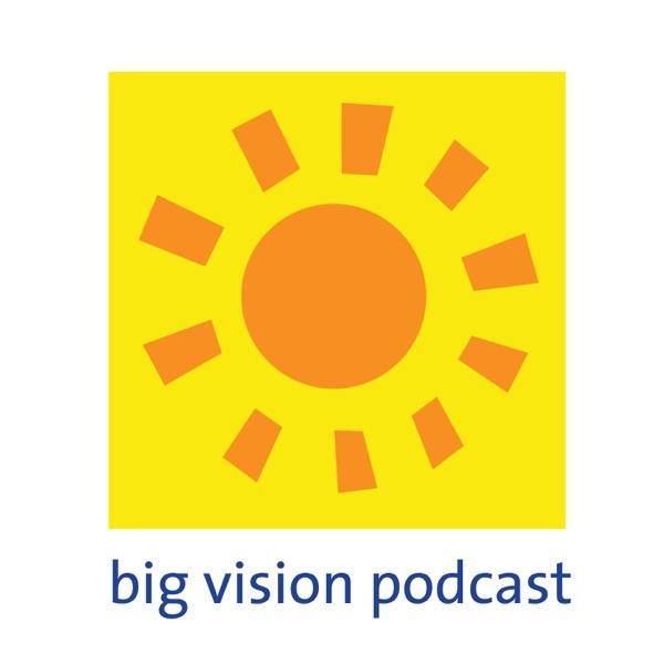 Big Vision Podcast